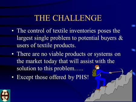 THE CHALLENGE The control of textile inventories poses the largest single problem to potential buyers & users of textile products. There are no viable.