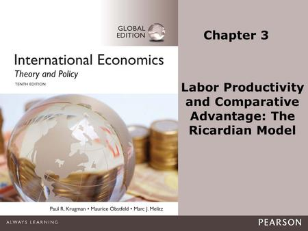 1-1 © Pearson Education Limited 2015. All rights reserved. Chapter 3 Labor Productivity and Comparative Advantage: The Ricardian Model.