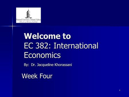 1 Welcome to EC 382: International Economics By: Dr. Jacqueline Khorassani Week Four.