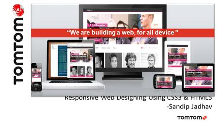 "Responsive Web Designing Using CSS3 & HTML5 -Sandip Jadhav ""We are building a web, for all device """