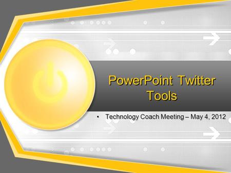 PowerPoint Twitter Tools Technology Coach Meeting – May 4, 2012.