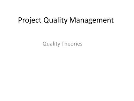 Project Quality Management Quality Theories. Evolution of Quality Management Nayyer Kazmi2.