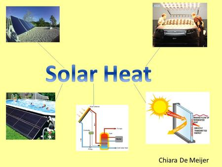 Chiara De Meijer. 1.First of all the cold water goes through a tube and than pumps up to the Solar Collector 2.Secondly the sun heats the solar collector,