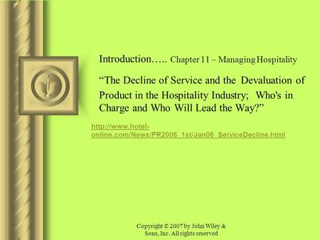 "Copyright © 2007 by John Wiley & Sons, Inc. All rights reserved Introduction….. Chapter 11 – Managing Hospitality ""The Decline of Service and the Devaluation."