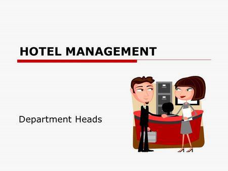 HOTEL MANAGEMENT Department Heads. Rooms Division Department Heads  The Front Office Manager is the department head responsible for a large portion of.
