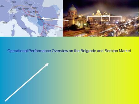 Operational Performance Overview on the Belgrade and Serbian Market.