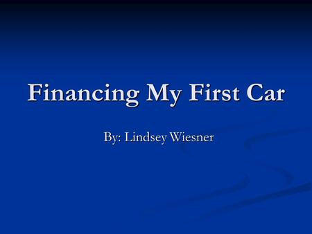 Financing My First Car By: Lindsey Wiesner. My Dream Car!