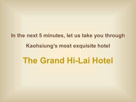 In the next 5 minutes, let us take you through Kaohsiung's most exquisite hotel The Grand Hi-Lai Hotel.