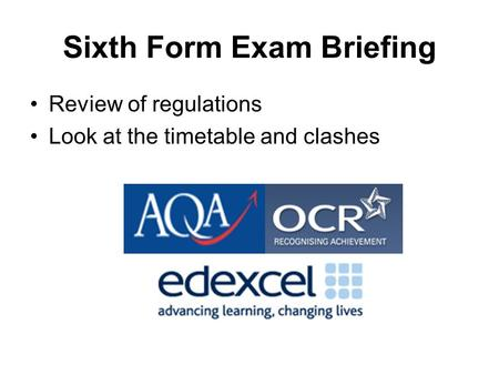 Sixth Form Exam Briefing Review of regulations Look at the timetable and clashes.