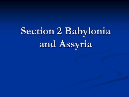 Section 2 Babylonia and Assyria. Two Empires of Mesopotamia The person who conquered Mesopotamia gained great wealth from trade and agriculture The person.