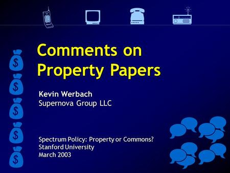 Kevin Werbach Supernova Group LLC Spectrum Policy: Property or Commons? Stanford University March 2003     Comments on Property.