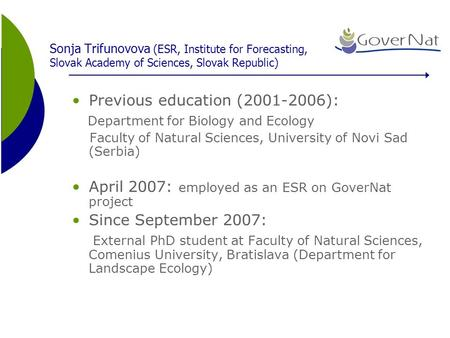 Sonja Trifunovova (ESR, Institute for Forecasting, Slovak Academy of Sciences, Slovak Republic) Previous education (2001-2006): Department for Biology.