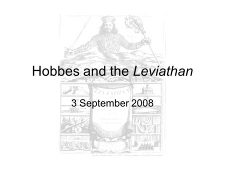 Hobbes and the Leviathan 3 September 2008. Conflict Responses to the problem of conflict –Thucydides –Classical political philosophy –Medieval just war.