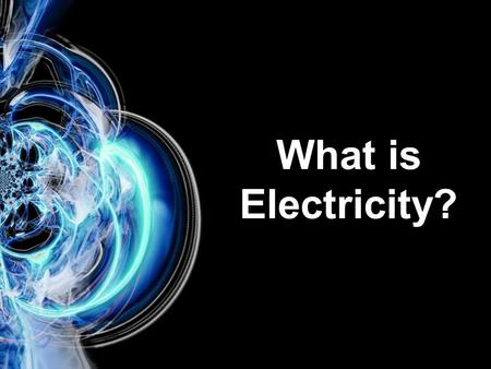 What is Electricity?. Where does Energy come from?