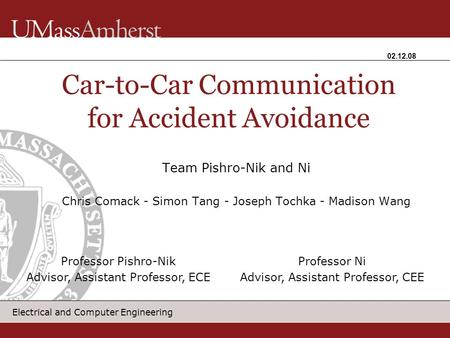 Electrical and Computer Engineering Team Pishro-Nik and Ni Chris Comack - Simon Tang - Joseph Tochka - Madison Wang Car-to-Car Communication for Accident.