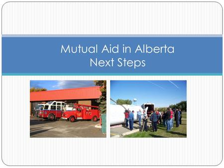 Mutual Aid in Alberta Next Steps. What I will cover Purpose Some History Think Tank Potential Request.