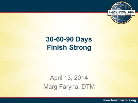 April 13, 2014 Marg Faryna, DTM 30-60-90 Days Finish Strong.
