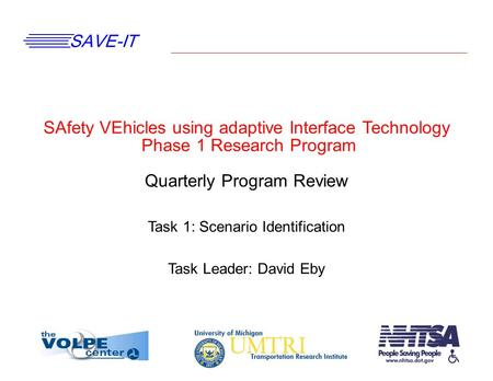 SAVE-IT SAfety VEhicles using adaptive Interface Technology Phase 1 Research Program Quarterly Program Review Task 1: Scenario Identification Task Leader: