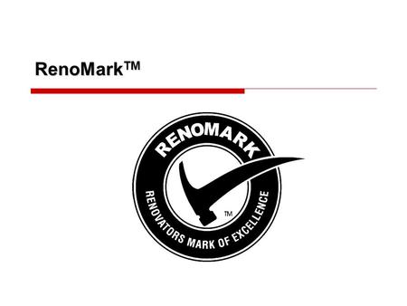 RenoMark TM. RenoMark TM locals  26+ local markets and 6 provinces Toronto Area Calgary Edmonton Central Alberta (Red Deer) Saskatoon Manitoba (Winnipeg)