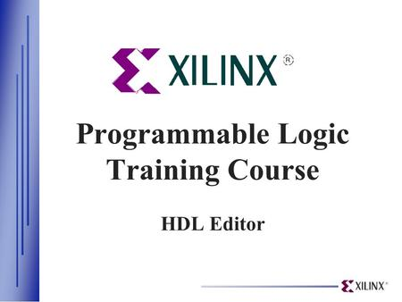 Programmable Logic Training Course HDL Editor. HDL Entry Editor The color coding enables the user to quickly enter the design Text colored in red contains.