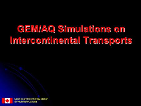 GEM/AQ Simulations on Intercontinental Transports Science and Technology Branch Environment Canada.