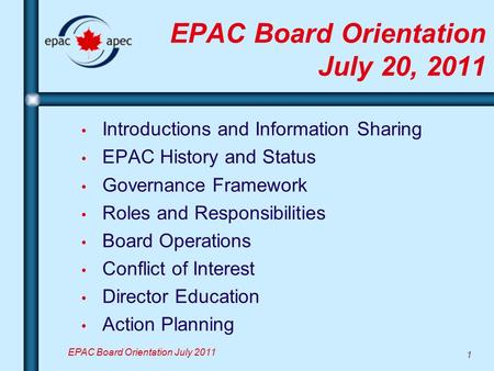 1 EPAC Board Orientation July 2011 EPAC Board Orientation July 20, 2011 Introductions and Information Sharing EPAC History and Status Governance Framework.