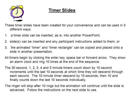 Timer Slides These timer slides have been created for your convenience and can be used in 3 different ways: 1. a timer slide can be inserted, as is, into.