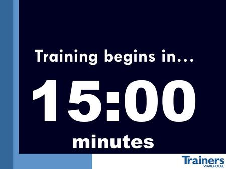 Training begins in… 15:00 minutes Training begins in… 14:00 minutes.