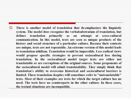  There is another model of translation that de-emphasizes the linguistic system. The model does recognize the verbalsubstratum of translation, but defines.