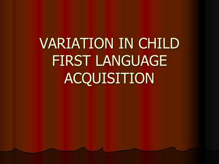 VARIATION IN CHILD FIRST LANGUAGE ACQUISITION. The issue of variation in FLA and SLA/SLL Variables influence IN SLL/SLA rate final attainment IN FLA rate.