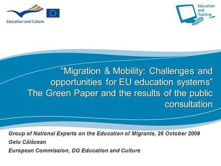 "1 ""Migration & Mobility: Challenges and opportunities for EU education systems"" The Green Paper and the results of the public consultation Group of National."