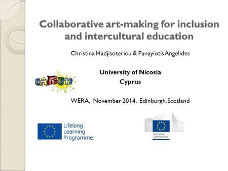 Collaborative art-making for inclusion and intercultural education Christina Hadjisoteriou & Panayiotis Angelides University of Nicosia Cyprus WERA, November.