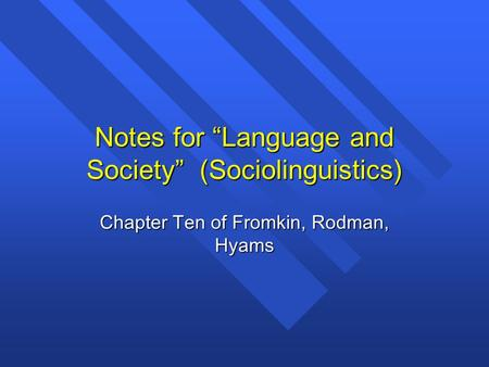 "Notes for ""Language and Society"" (Sociolinguistics) Chapter Ten of Fromkin, Rodman, Hyams."