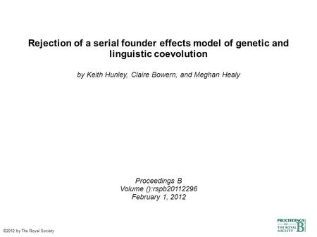 Rejection of a serial founder effects model of genetic and linguistic coevolution by Keith Hunley, Claire Bowern, and Meghan Healy Proceedings B Volume.