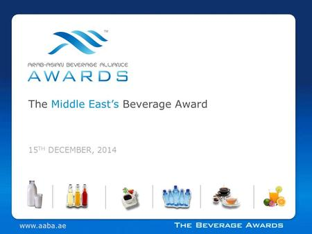 15 TH DECEMBER, 2014 The Middle East's Beverage Award www.aaba.ae.