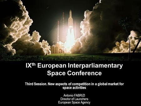 Directorate of Launchers – IX th European Interparliamentary Space Conference page 1 IX th European Interparliamentary Space Conference Rome – 9 October.