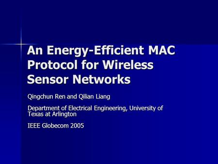 An Energy-Efficient MAC Protocol for Wireless Sensor Networks Qingchun Ren and Qilian Liang Department of Electrical Engineering, University of Texas at.