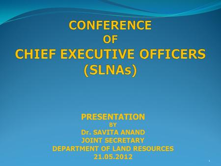 1 PRESENTATION BY Dr. SAVITA ANAND JOINT SECRETARY DEPARTMENT OF LAND RESOURCES 21.05.2012.