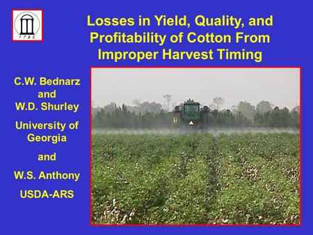 C.W. Bednarz and W.D. Shurley University of Georgia and W.S. Anthony USDA-ARS Losses in Yield, Quality, and Profitability of Cotton From Improper Harvest.