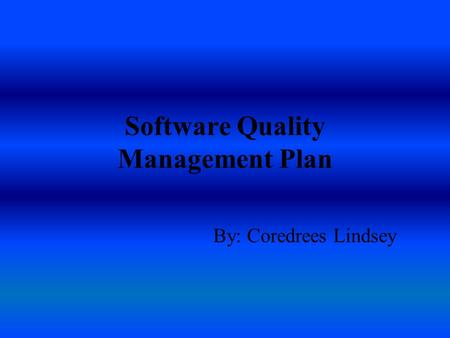 Software Quality Management Plan By: Coredrees Lindsey.