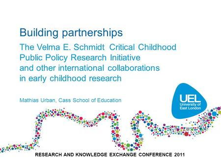 Building partnerships The Velma E. Schmidt Critical Childhood Public Policy Research Initiative and other international collaborations in early childhood.