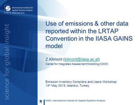 Use of emissions & other data reported within the LRTAP Convention in the IIASA GAINS model Z.Klimont Center for.