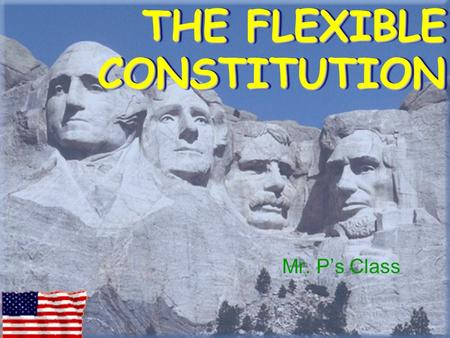 THE FLEXIBLE CONSTITUTION Mr. P's Class Flexible Constitution YELLOW on the left RED on the right NO GREEN.