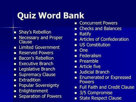 Quiz Word Bank Shay's Rebellion Shay's Rebellion Necessary and Proper Clause Necessary and Proper Clause Limited Government Limited Government Reserved.