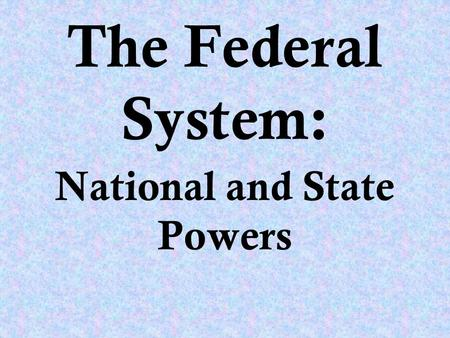 The Federal System: National and State Powers. The Division of Powers The Constitution divided government authority by giving the national government.