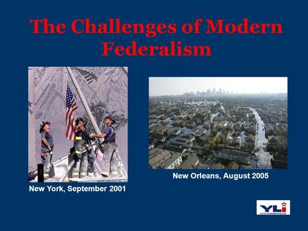 The Challenges of Modern Federalism New York, September 2001 New Orleans, August 2005.