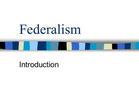Federalism Introduction. Decisions YOU make Decisions made WITH YOUR PARENTS Decisions made by PARENTS.