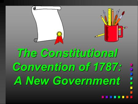 The Constitutional Convention of 1787: A New Government.