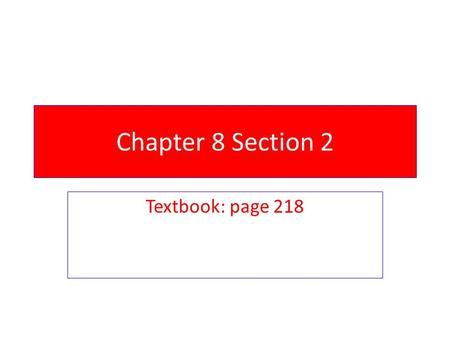Chapter 8 Section 2 Textbook: page 218.
