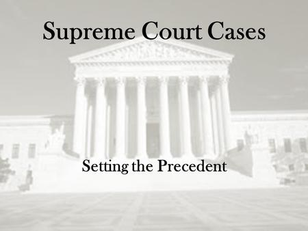 Supreme Court Cases Setting the Precedent. John Marshall Helped make the Supreme Court the powerful institution it is today Presided over several important.